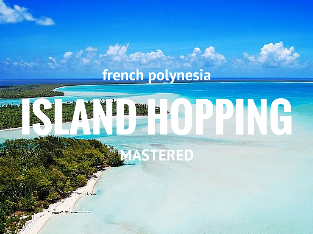 French Polynesia Island Hopping Mastered