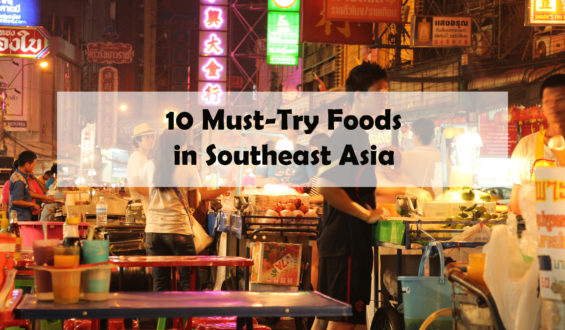 10 Must-Try Foods in Southeast Asia