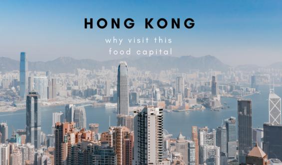 Hong Kong: Why Visit This Food Capital?